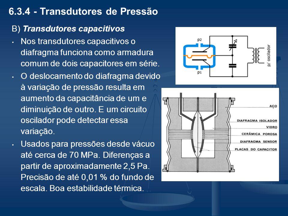 6.3.4 - Transdutores de Pressão B) Transdutores capacitivos Nos transdutores capacitivos o diafragma funciona como armadura comum de dois capacitores