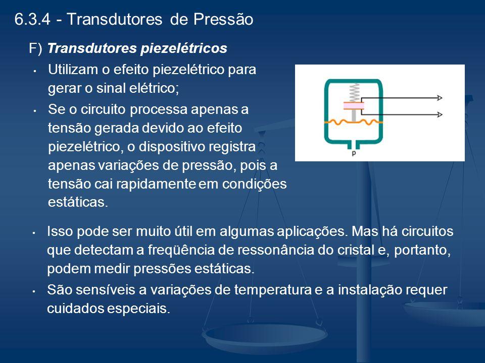 F) Transdutores piezelétricos Utilizam o efeito piezelétrico para gerar o sinal elétrico; Se o circuito processa apenas a tensão gerada devido ao efei