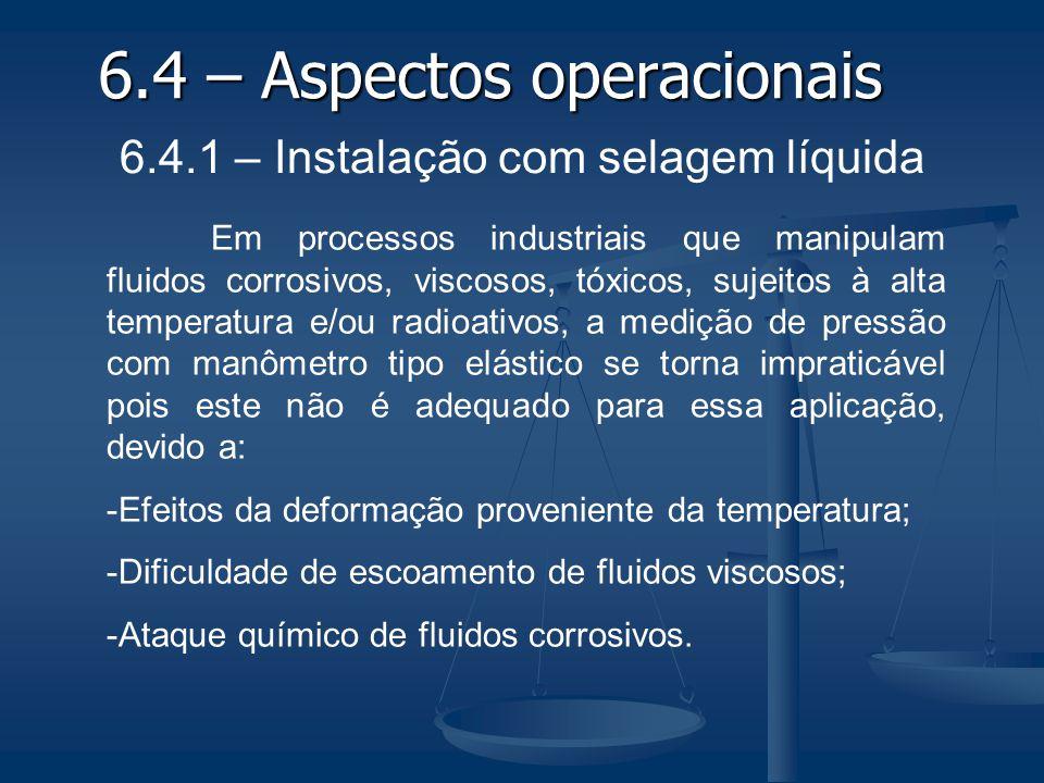 6.4 – Aspectos operacionais 6.4.1 – Instalação com selagem líquida Em processos industriais que manipulam fluidos corrosivos, viscosos, tóxicos, sujei