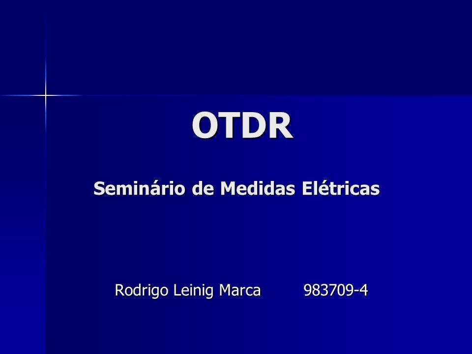 OTDR Seminário de Medidas Elétricas Rodrigo Leinig Marca983709-4
