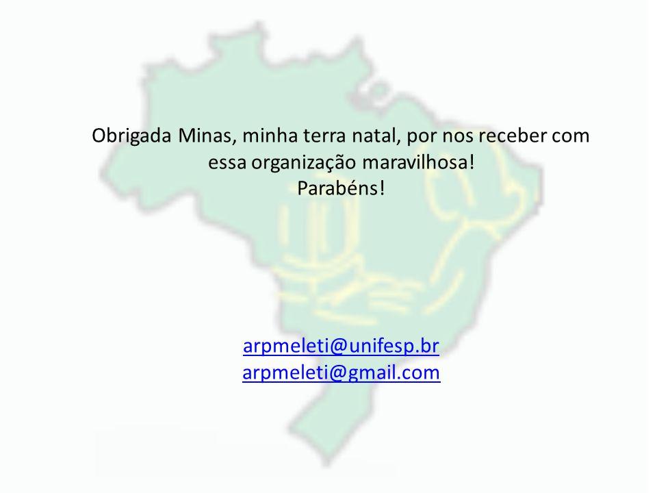 Obrigada Minas, minha terra natal, por nos receber com essa organização maravilhosa! Parabéns! arpmeleti@unifesp.br arpmeleti@gmail.com