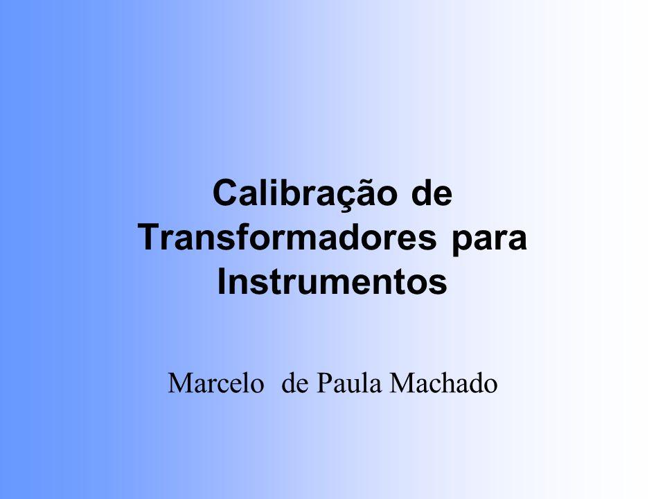 Calibração de Transformadores para Instrumentos Marcelo de Paula Machado
