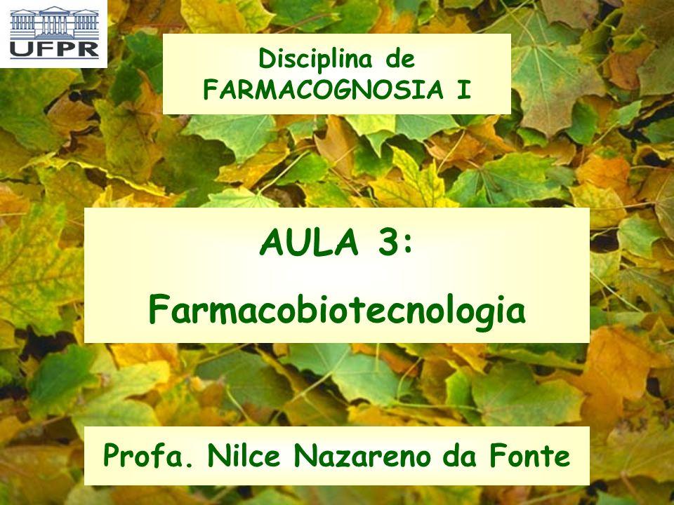 AULA 3: Farmacobiotecnologia Profa. Nilce Nazareno da Fonte Disciplina de FARMACOGNOSIA I