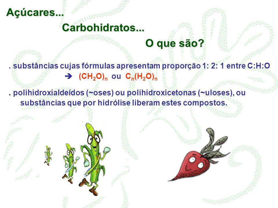 . substâncias cujas fórmulas apresentam proporção 1: 2: 1 entre C:H:O (CH 2 O) n ou C n (H 2 O) n. polihidroxialdeídos (~oses) ou polihidroxicetonas (