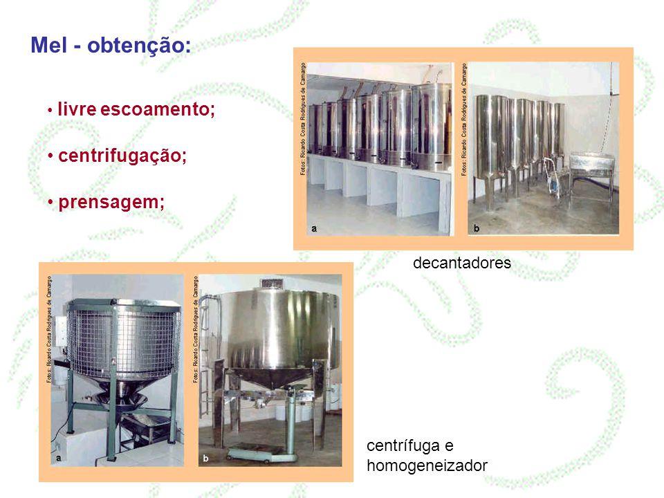 Mel - obtenção: livre escoamento; centrifugação; prensagem; decantadores centrífuga e homogeneizador