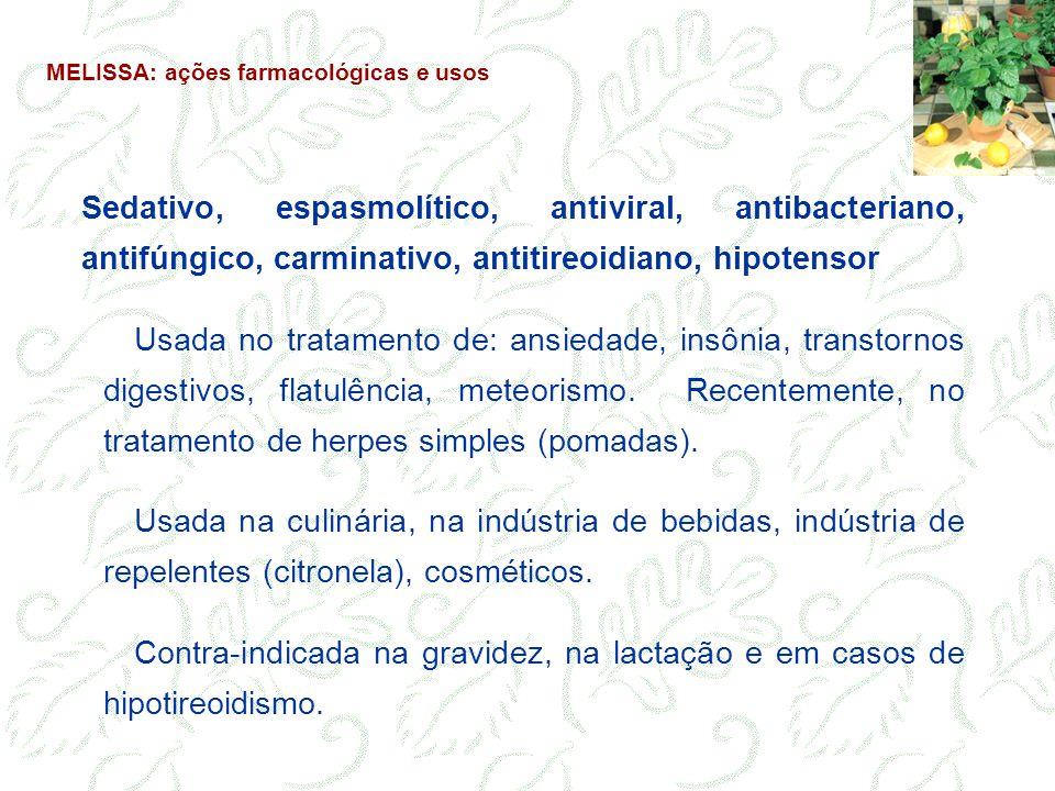 Sedativo, espasmolítico, antiviral, antibacteriano, antifúngico, carminativo, antitireoidiano, hipotensor Usada no tratamento de: ansiedade, insônia,