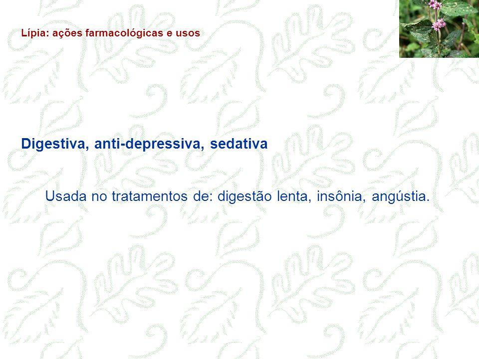 Digestiva, anti-depressiva, sedativa Usada no tratamentos de: digestão lenta, insônia, angústia. Lípia: ações farmacológicas e usos