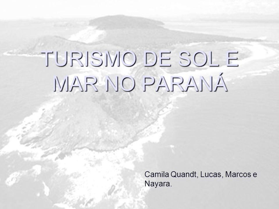 TURISMO DE SOL E MAR NO PARANÁ Camila Quandt, Lucas, Marcos e Nayara.