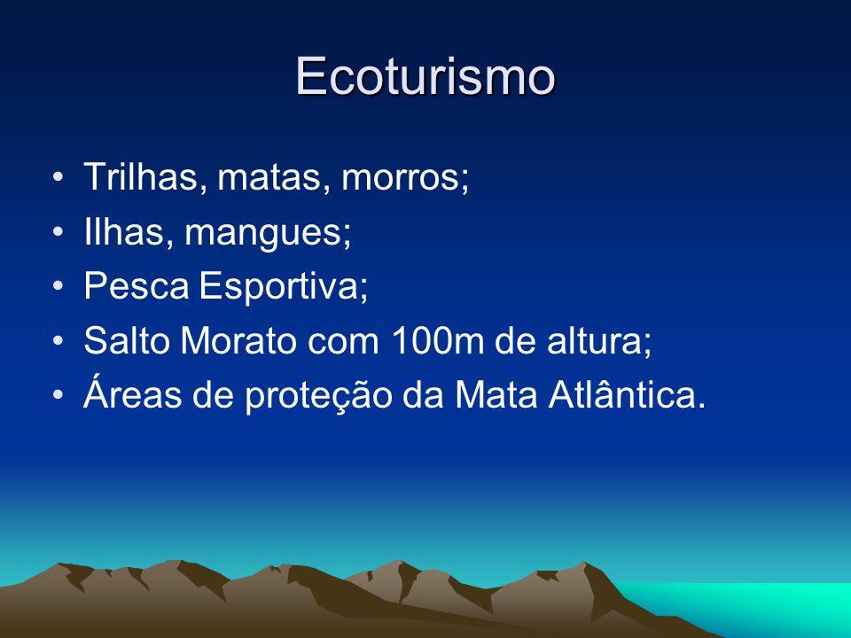 Ecoturismo Trilhas, matas, morros; Ilhas, mangues; Pesca Esportiva; Salto Morato com 100m de altura; Áreas de proteção da Mata Atlântica.