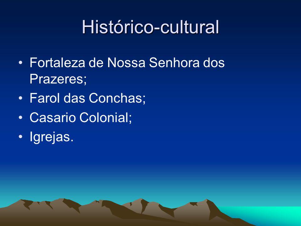 Histórico-cultural Fortaleza de Nossa Senhora dos Prazeres; Farol das Conchas; Casario Colonial; Igrejas.