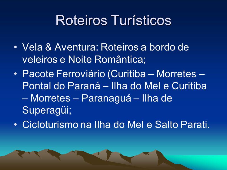 Roteiros Turísticos Vela & Aventura: Roteiros a bordo de veleiros e Noite Romântica; Pacote Ferroviário (Curitiba – Morretes – Pontal do Paraná – Ilha