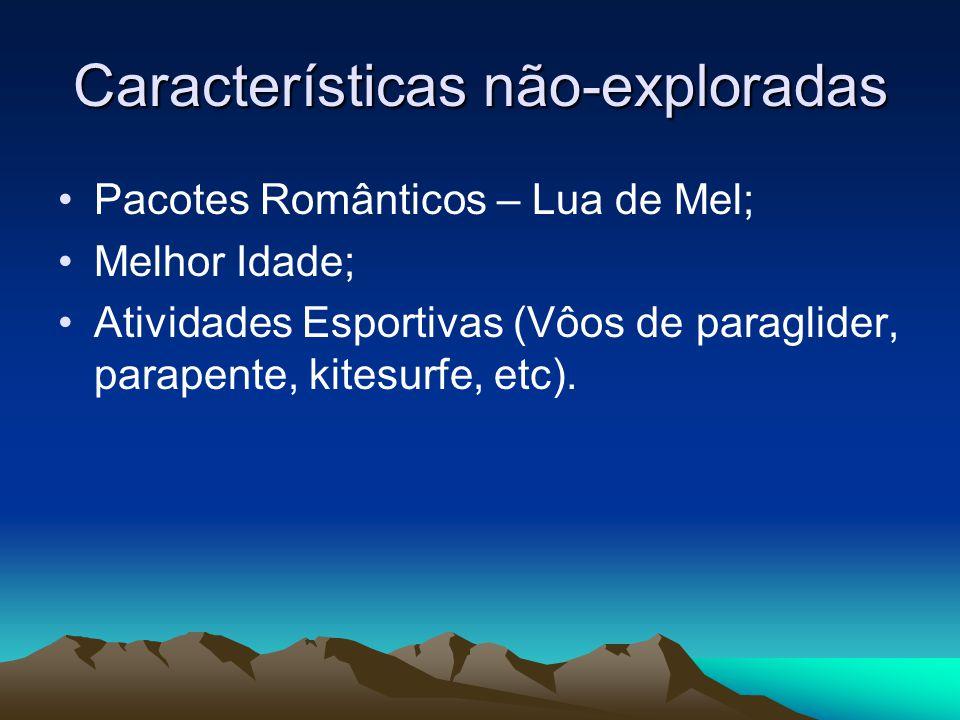 Características não-exploradas Pacotes Românticos – Lua de Mel; Melhor Idade; Atividades Esportivas (Vôos de paraglider, parapente, kitesurfe, etc).