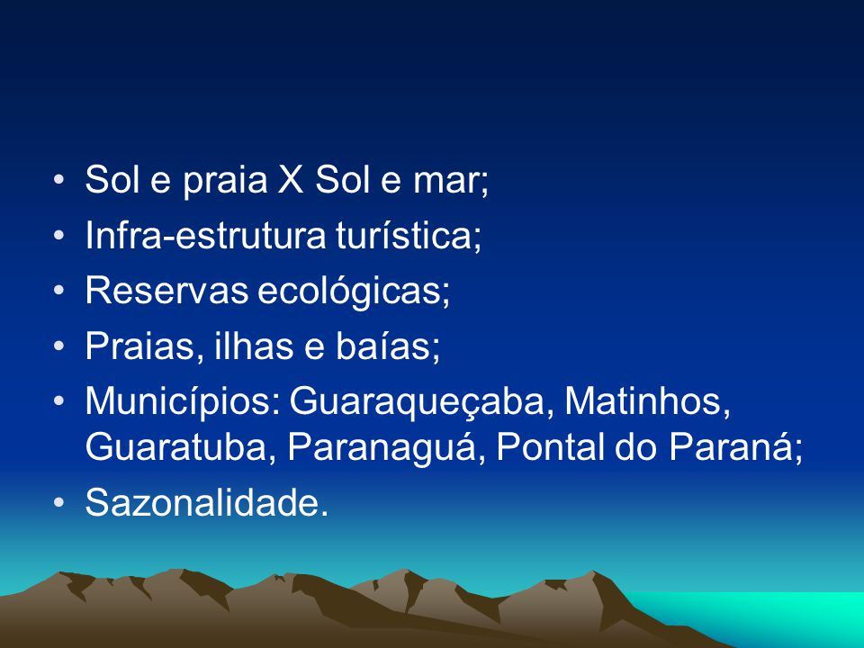Sol e praia X Sol e mar; Infra-estrutura turística; Reservas ecológicas; Praias, ilhas e baías; Municípios: Guaraqueçaba, Matinhos, Guaratuba, Paranag