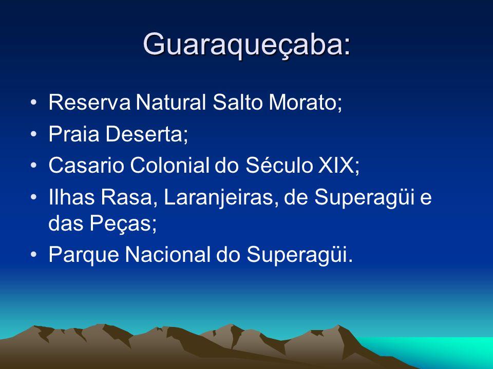 Guaraqueçaba: Reserva Natural Salto Morato; Praia Deserta; Casario Colonial do Século XIX; Ilhas Rasa, Laranjeiras, de Superagüi e das Peças; Parque N