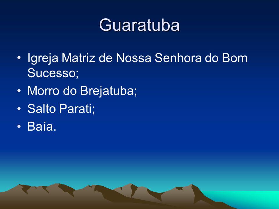 Guaratuba Igreja Matriz de Nossa Senhora do Bom Sucesso; Morro do Brejatuba; Salto Parati; Baía.
