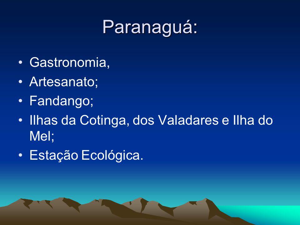 Paranaguá: Gastronomia, Artesanato; Fandango; Ilhas da Cotinga, dos Valadares e Ilha do Mel; Estação Ecológica.