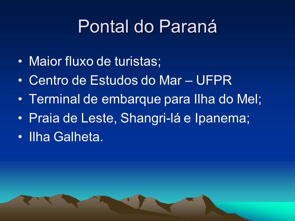 Pontal do Paraná Maior fluxo de turistas; Centro de Estudos do Mar – UFPR Terminal de embarque para Ilha do Mel; Praia de Leste, Shangri-lá e Ipanema;