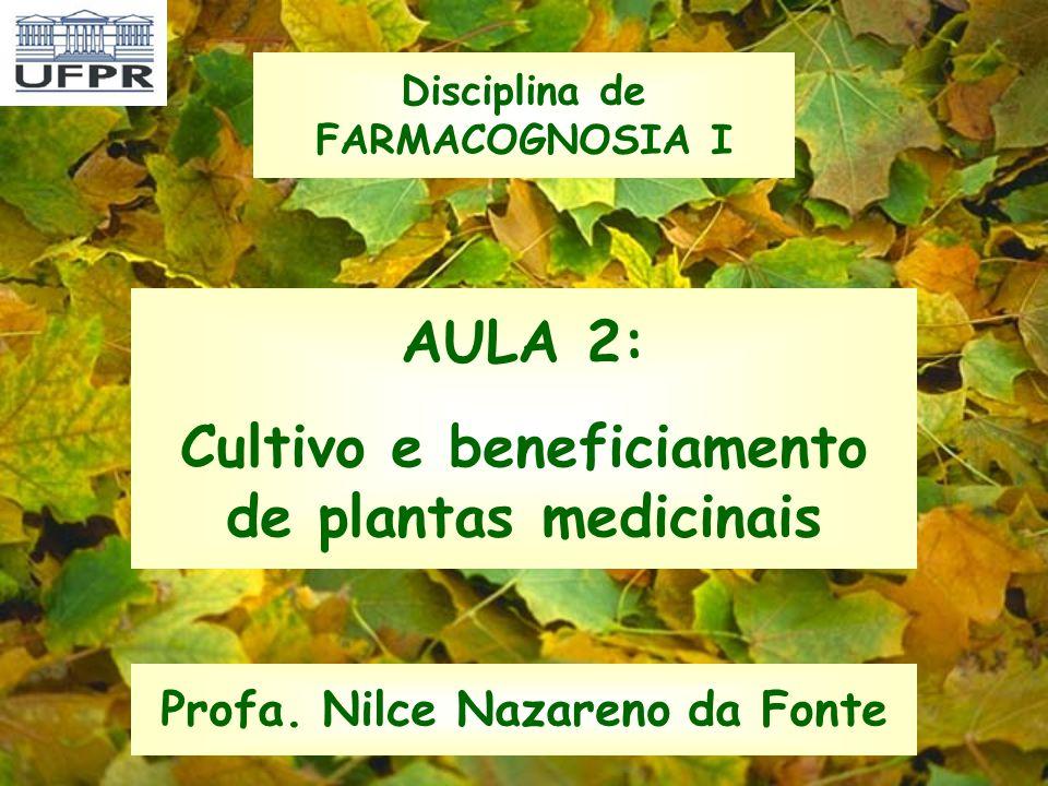 AULA 2: Cultivo e beneficiamento de plantas medicinais Profa. Nilce Nazareno da Fonte Disciplina de FARMACOGNOSIA I