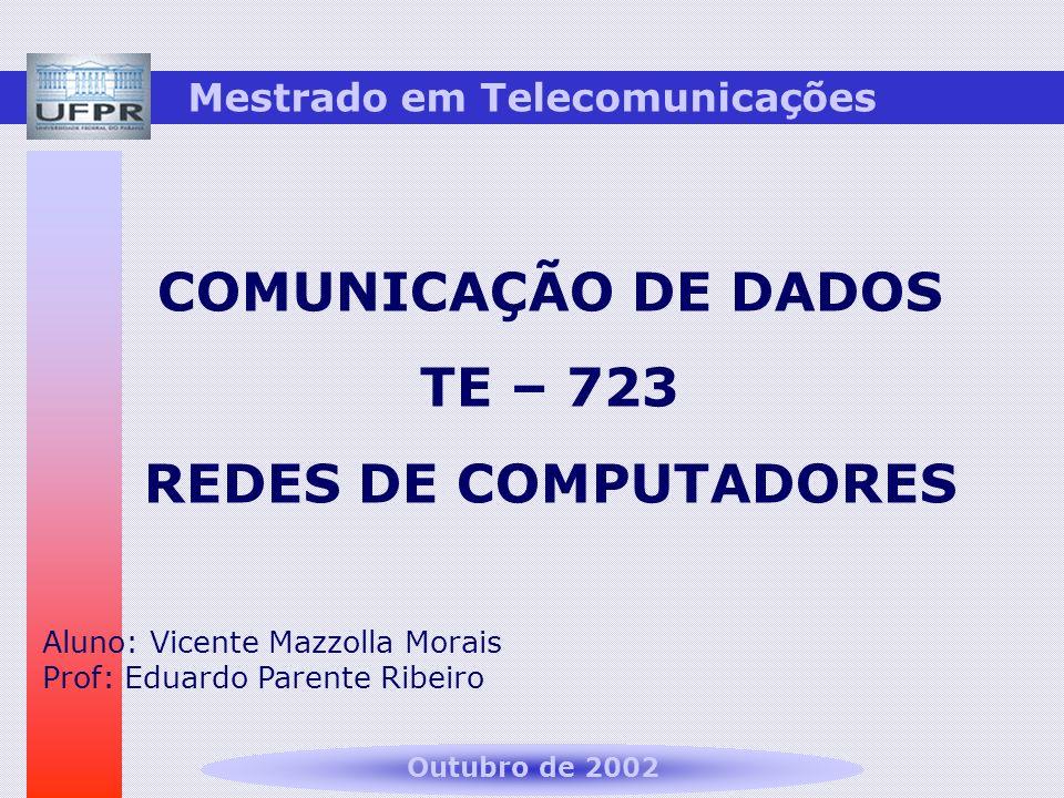 Mestrado em Telecomunicações COMUNICAÇÃO DE DADOS TE – 723 REDES DE COMPUTADORES Aluno: Vicente Mazzolla Morais Prof: Eduardo Parente Ribeiro Outubro de 2002
