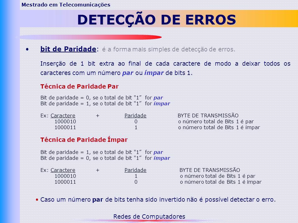 Redes de Computadores Mestrado em Telecomunicações DETECÇÃO DE ERROS bit de Paridade: é a forma mais simples de detecção de erros.
