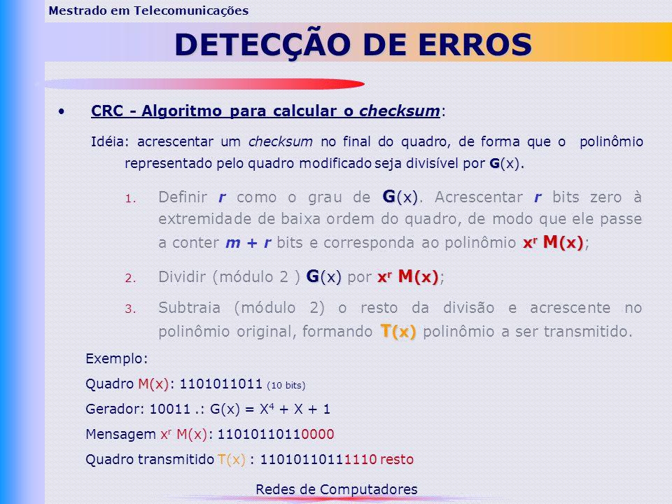 Redes de Computadores Mestrado em Telecomunicações DETECÇÃO DE ERROS CRC - Algoritmo para calcular o checksum: G(x).