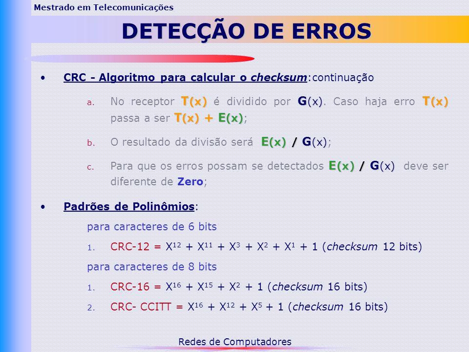 Redes de Computadores Mestrado em Telecomunicações DETECÇÃO DE ERROS CRC - Algoritmo para calcular o checksum:continuação T (x) G (x) T (x) T (x) + E (x) a.