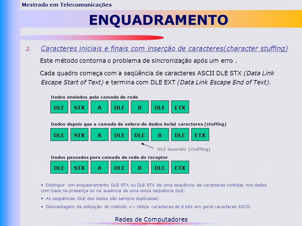 Redes de Computadores Mestrado em Telecomunicações DETECÇÃO DE ERROS CRC – Cyclic Redundancy Check: forma mais eficiente de detecção de erros.