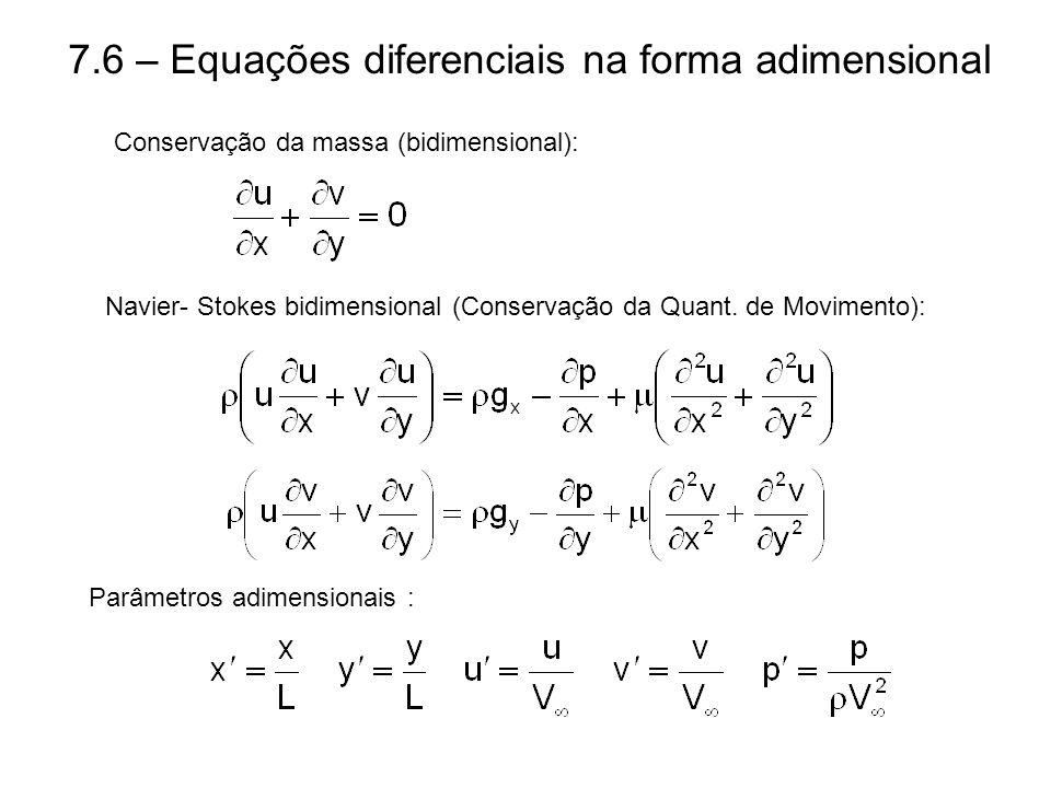 7.6 – Equações diferenciais na forma adimensional Conservação da massa (bidimensional): Navier- Stokes bidimensional (Conservação da Quant. de Movimen