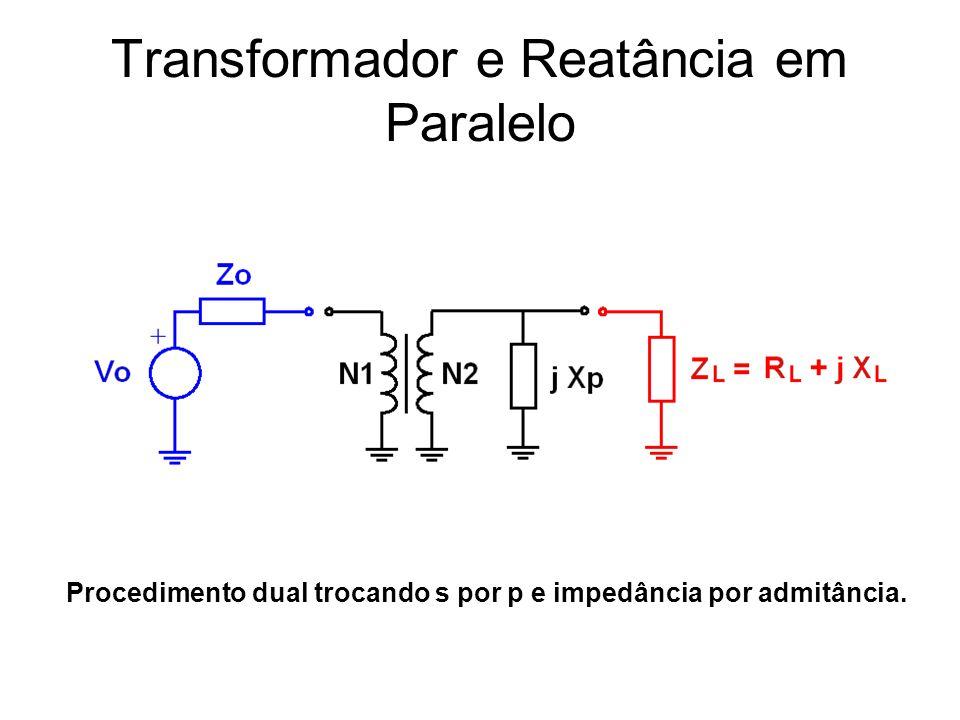 Transformador e Reatância em Paralelo Procedimento dual trocando s por p e impedância por admitância.