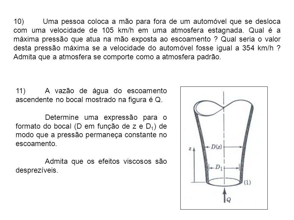 10)Uma pessoa coloca a mão para fora de um automóvel que se desloca com uma velocidade de 105 km/h em uma atmosfera estagnada. Qual é a máxima pressão