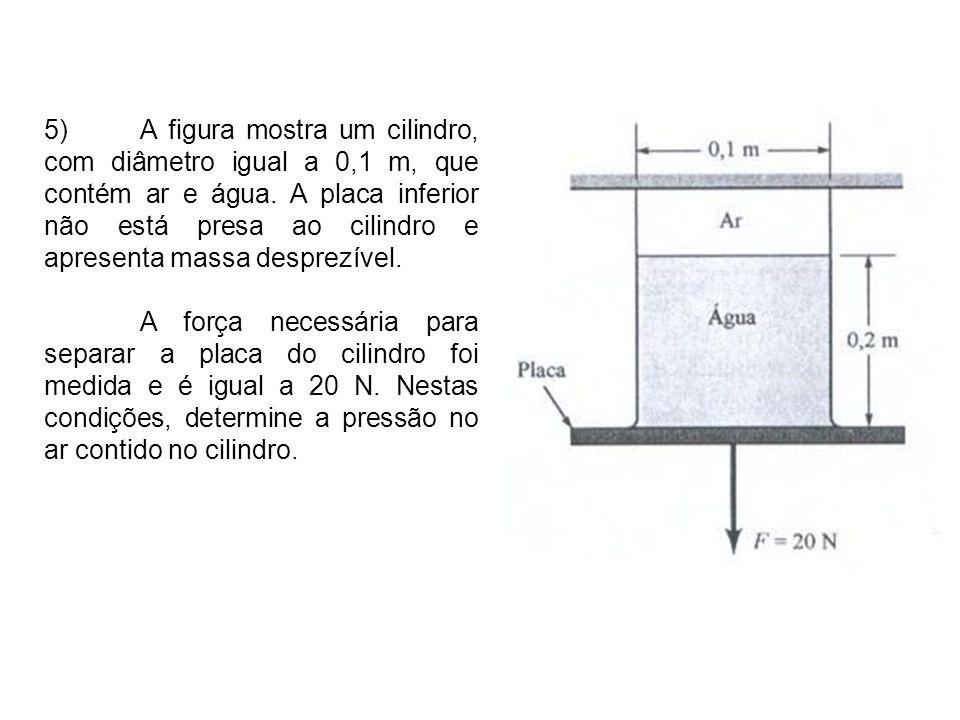 5)A figura mostra um cilindro, com diâmetro igual a 0,1 m, que contém ar e água.