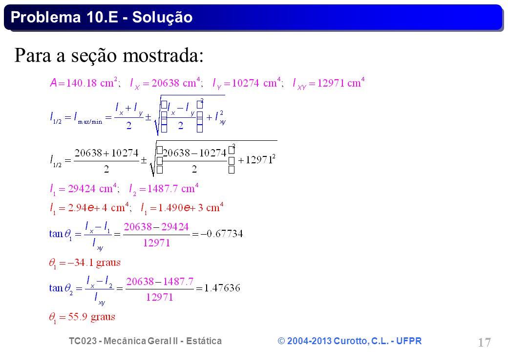 TC023 - Mecânica Geral II - Estática © 2004-2013 Curotto, C.L. - UFPR 17 Para a seção mostrada: Problema 10.E - Solução