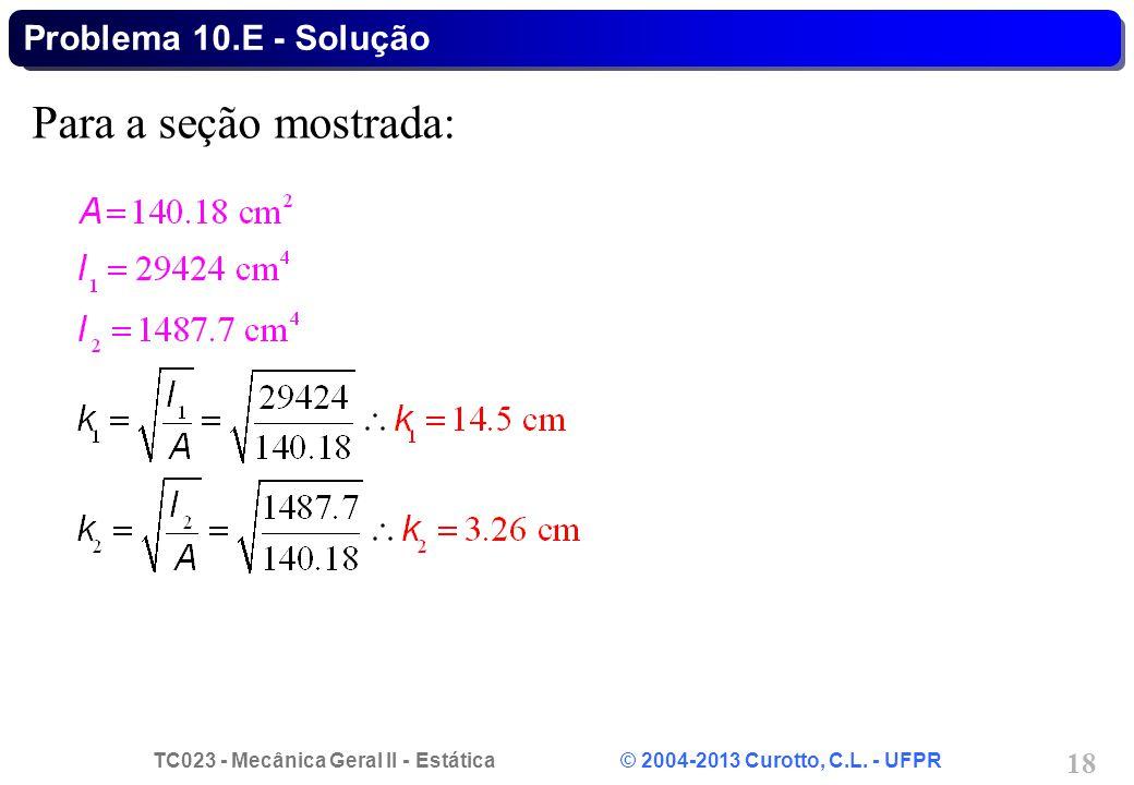 TC023 - Mecânica Geral II - Estática © 2004-2013 Curotto, C.L. - UFPR 18 Para a seção mostrada: Problema 10.E - Solução