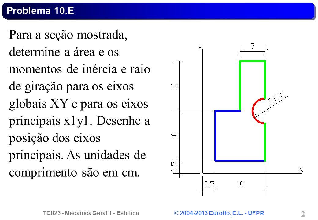 TC023 - Mecânica Geral II - Estática © 2004-2013 Curotto, C.L. - UFPR 2 Para a seção mostrada, determine a área e os momentos de inércia e raio de gir