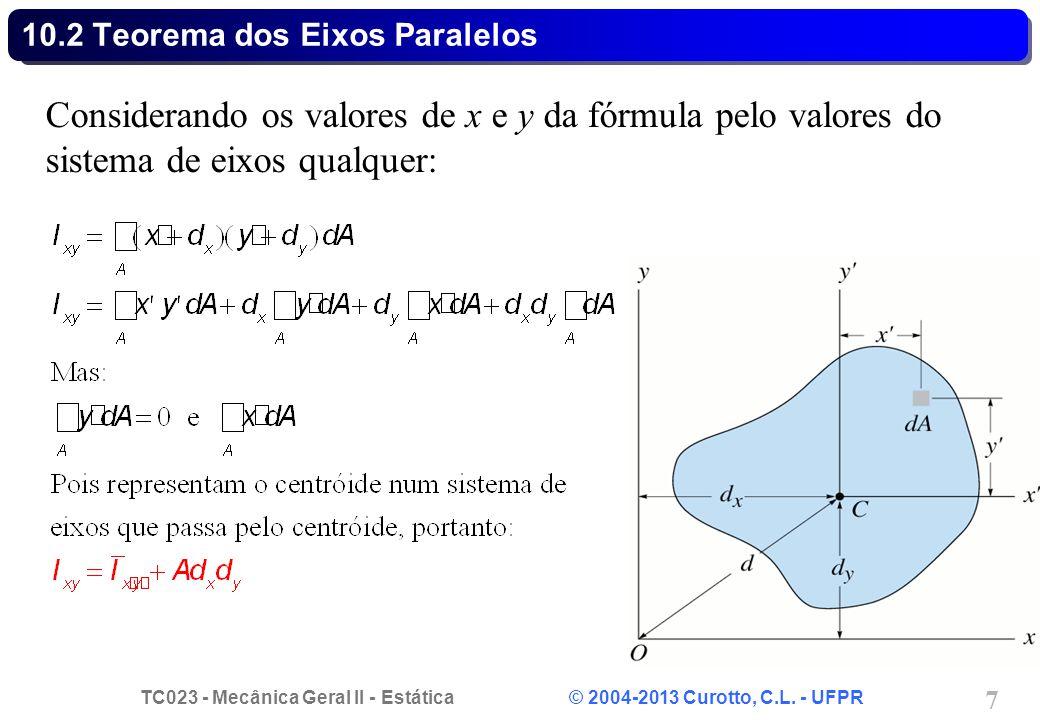 TC023 - Mecânica Geral II - Estática © 2004-2013 Curotto, C.L. - UFPR 7 10.2 Teorema dos Eixos Paralelos Considerando os valores de x e y da fórmula p