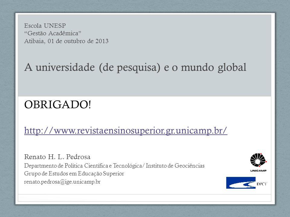Escola UNESP Gestão Acadêmica Atibaia, 01 de outubro de 2013 A universidade (de pesquisa) e o mundo global Renato H.