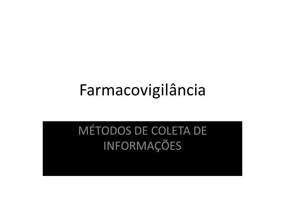 Farmacovigilância MÉTODOS DE COLETA DE INFORMAÇÕES Métodos de Coleta de Informações