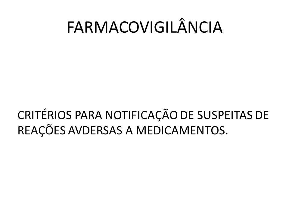 FARMACOVIGILÂNCIA CRITÉRIOS PARA NOTIFICAÇÃO DE SUSPEITAS DE REAÇÕES AVDERSAS A MEDICAMENTOS.