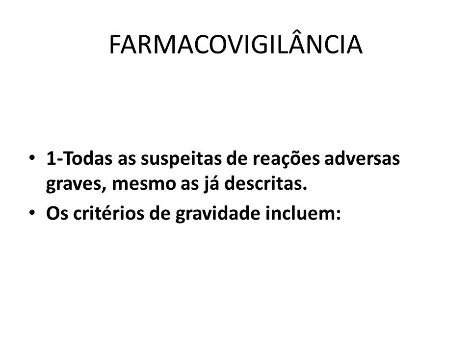 FARMACOVIGILÂNCIA 1-Todas as suspeitas de reações adversas graves, mesmo as já descritas. Os critérios de gravidade incluem: