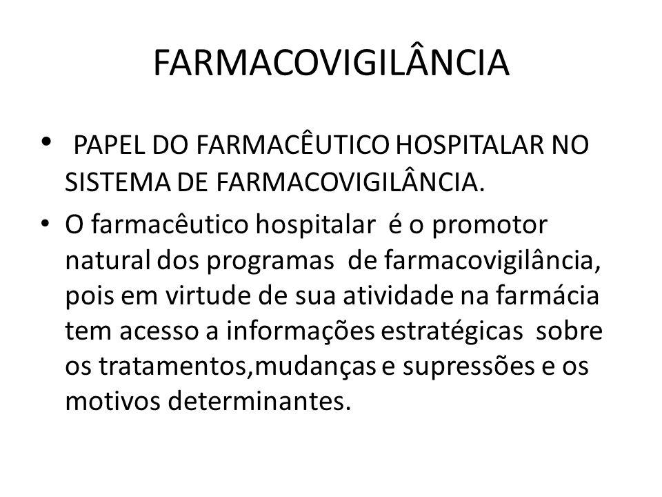 FARMACOVIGILÂNCIA PAPEL DO FARMACÊUTICO HOSPITALAR NO SISTEMA DE FARMACOVIGILÂNCIA. O farmacêutico hospitalar é o promotor natural dos programas de fa