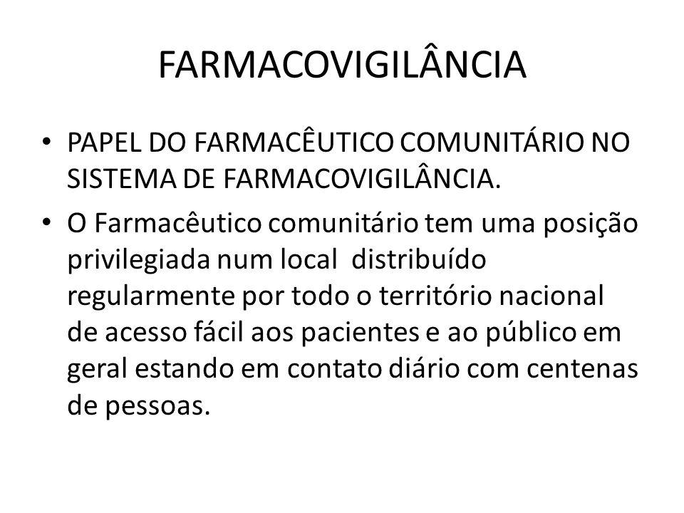 FARMACOVIGILÂNCIA PAPEL DO FARMACÊUTICO COMUNITÁRIO NO SISTEMA DE FARMACOVIGILÂNCIA. O Farmacêutico comunitário tem uma posição privilegiada num local