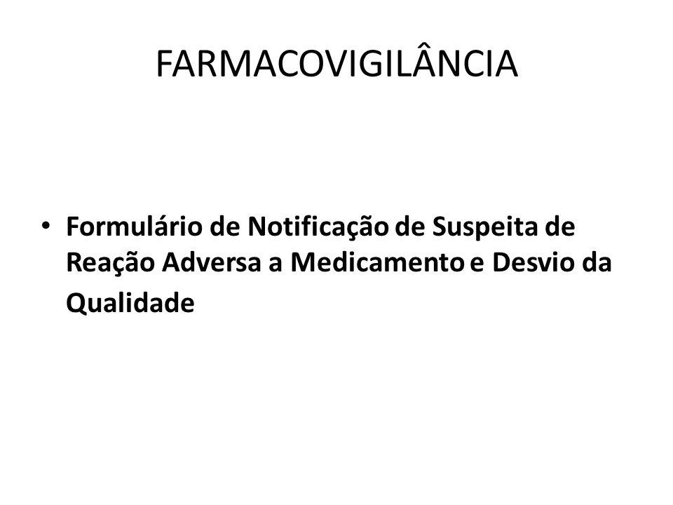 FARMACOVIGILÂNCIA Formulário de Notificação de Suspeita de Reação Adversa a Medicamento e Desvio da Qualidade