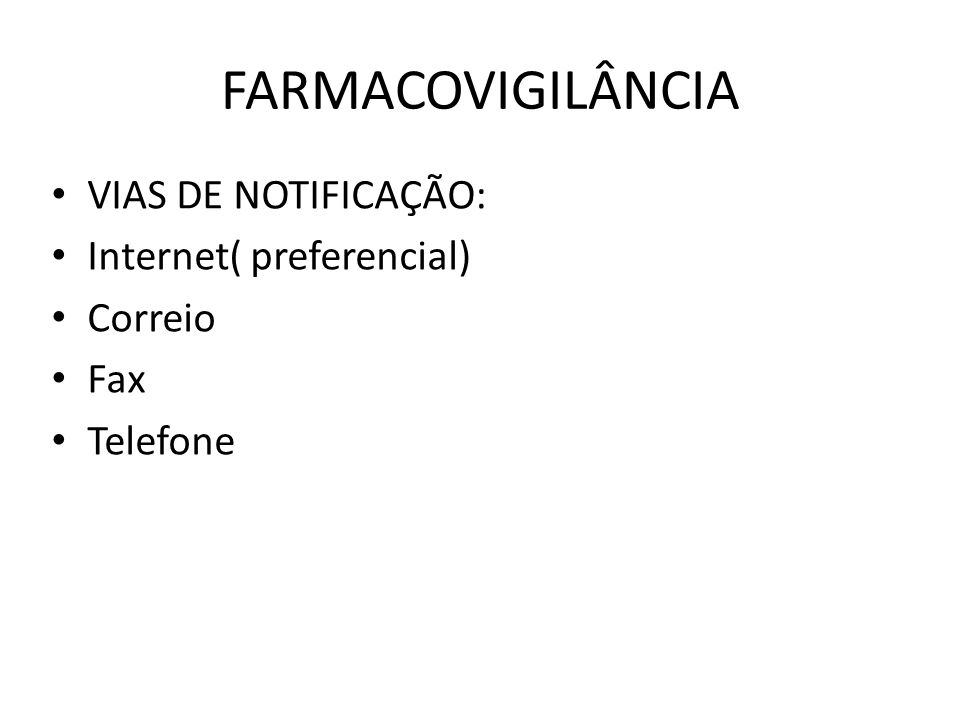 FARMACOVIGILÂNCIA VIAS DE NOTIFICAÇÃO: Internet( preferencial) Correio Fax Telefone