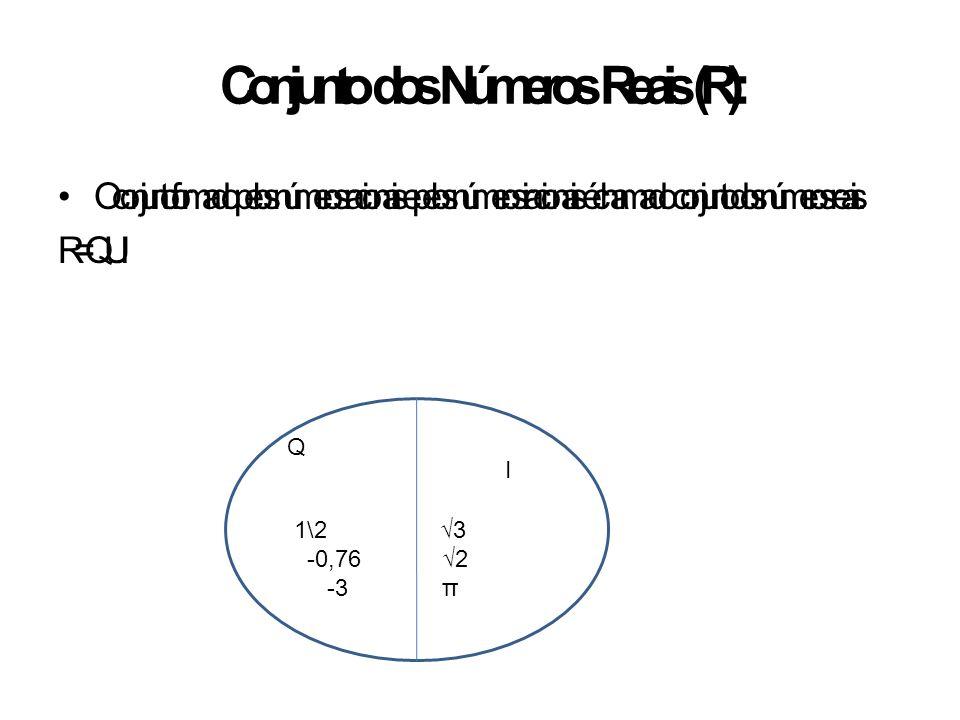 Conjunto dos Números Reais (R): O conjunto formado pelos números racionais e pelos números irracionais é chamado conjunto dos números r eais. R = Q U