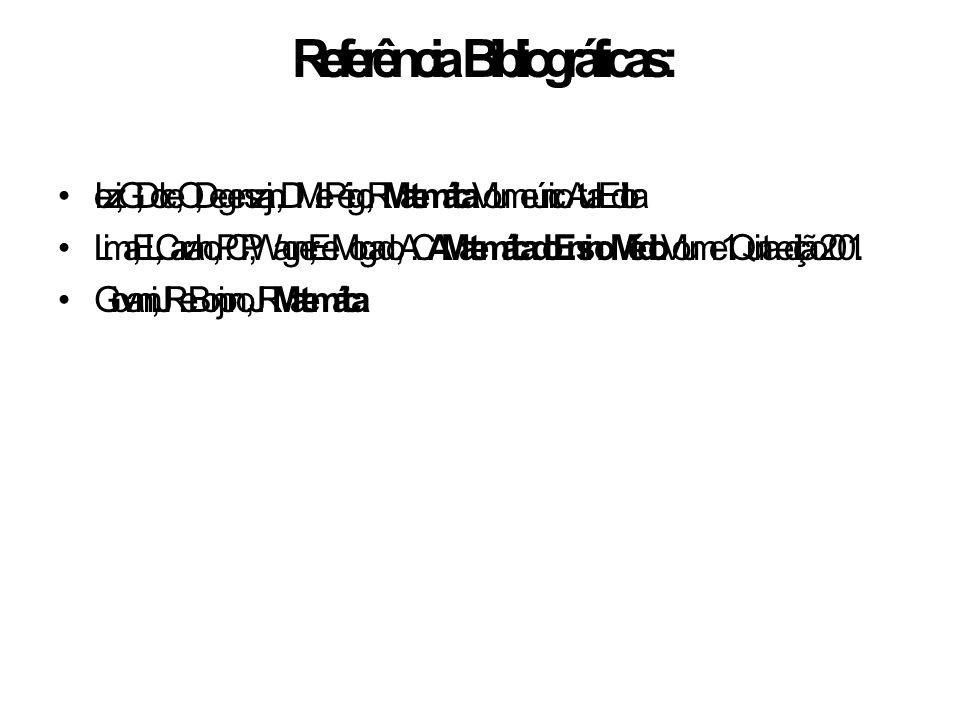 Referência Bibliográficas: Iezzi, G.; Dolce, O.; Degenszajn, D. M. e Périgo, R. Matemática. Volume único. Atual Editora Lima, E. L.; Carvalho, P. C. P