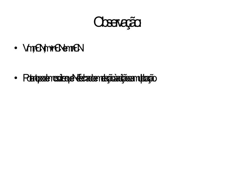 Observação: Vm, n Є N, m + n Є N e m. n Є N Portanto, podemos dizer que N é fechado em relação à adição e a multiplicação.