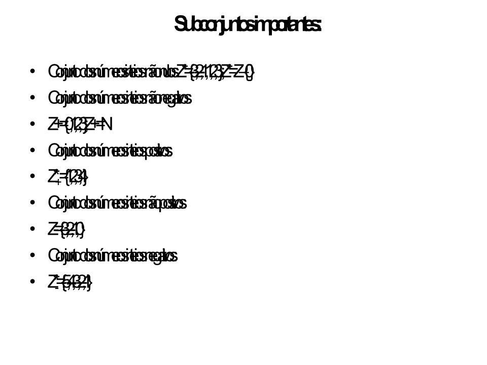 Subconjuntos importantes: Conjunto dos númerosinteiros não nulos: Z* = {...,-3,-2,-1,1,2,3,...} ; Z* = Z – {0} Conjunto dos números inteiros não negat