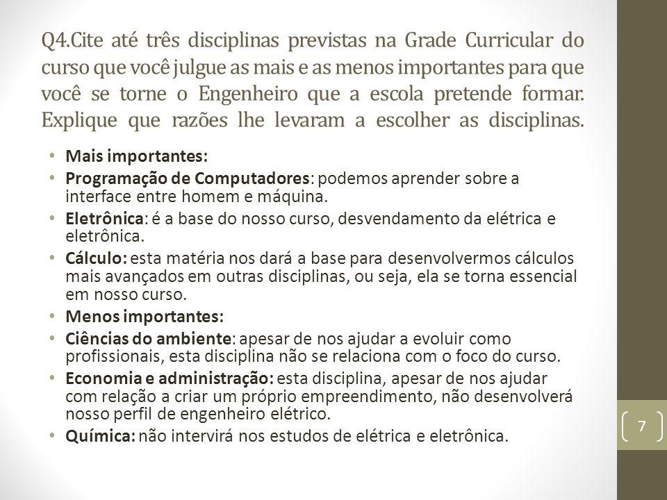 Q4.Cite até três disciplinas previstas na Grade Curricular do curso que você julgue as mais e as menos importantes para que você se torne o Engenheiro que a escola pretende formar.