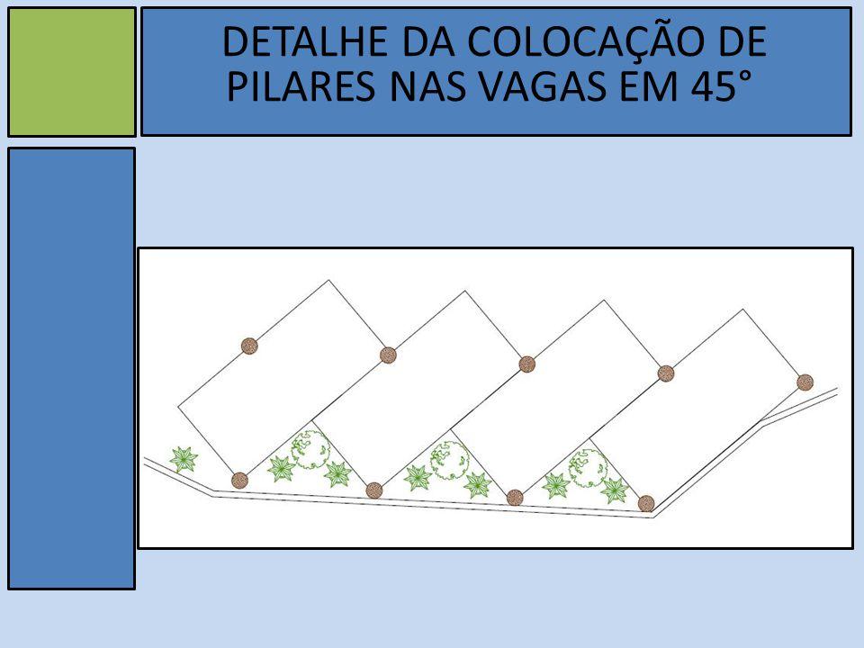 v DETALHE DA COLOCAÇÃO DE PILARES NAS VAGAS EM 45°