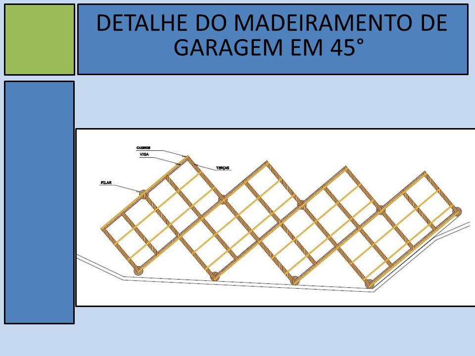 v DETALHE DO MADEIRAMENTO DE GARAGEM EM 45°